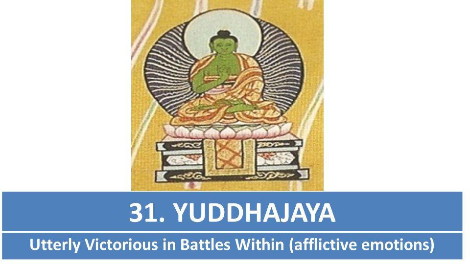 31. YUDDHAJAYA Utterly Victorious in Battles Within (afflictive emotions)