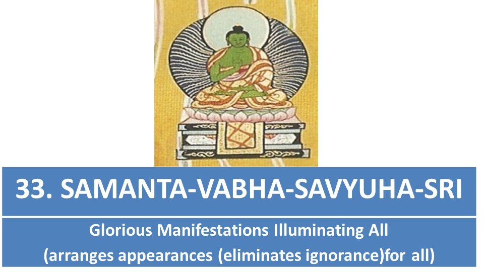 33. SAMANTA-VABHA-SAVYUHA-SRI Glorious Manifestations Illuminating All (arranges appearances (eliminates ignorance)for all)