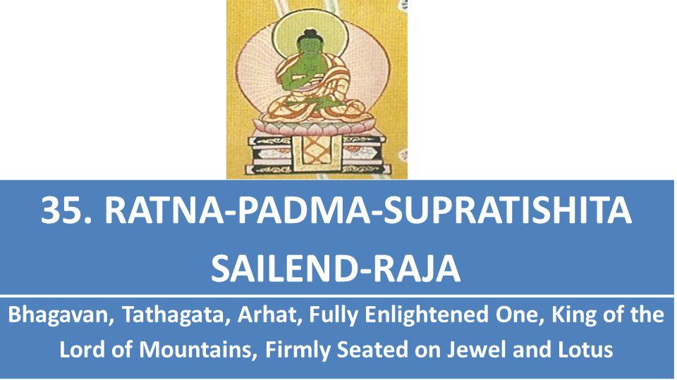 35. RATNA-PADMA-SUPRATISHITA SAILEND-RAJA Bhagavan, Tathagata, Arhat, Fully Enlightened One, King of the Lord of Mountains, Firmly Seated on Jewel and