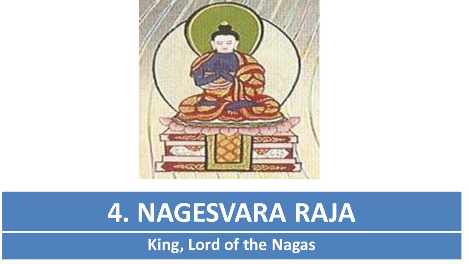 4. NAGESVARA RAJA King, Lord of the Nagas