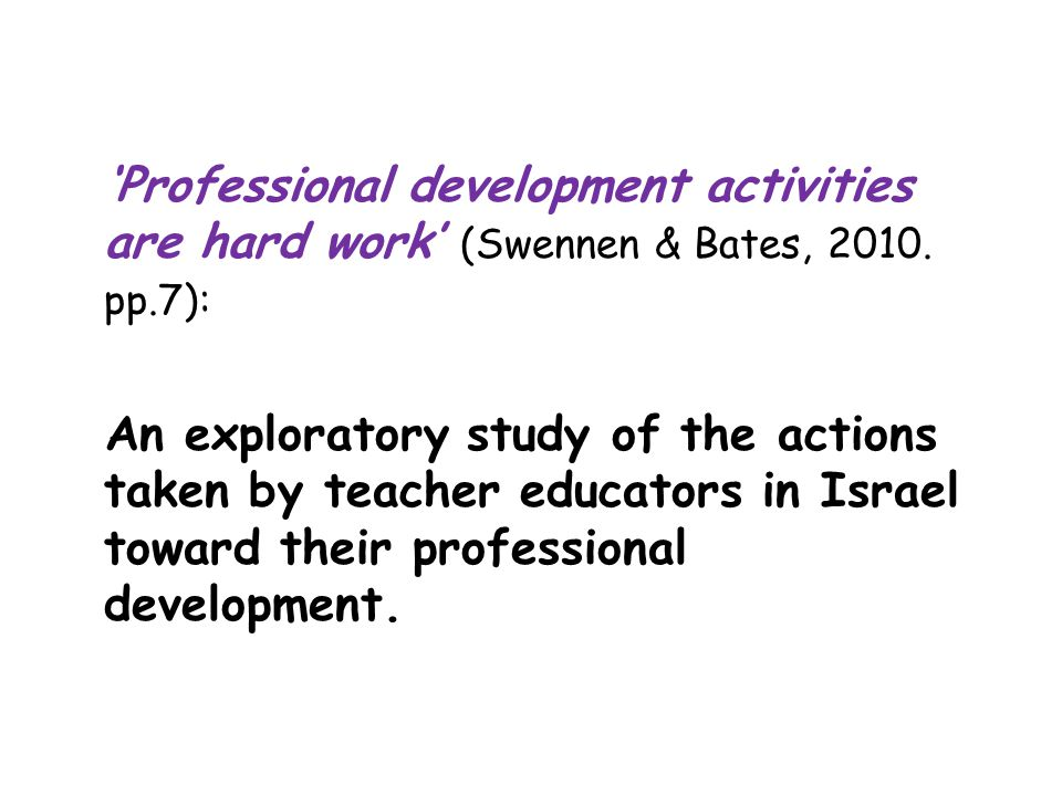 'Professional development activities are hard work' (Swennen & Bates, 2010.