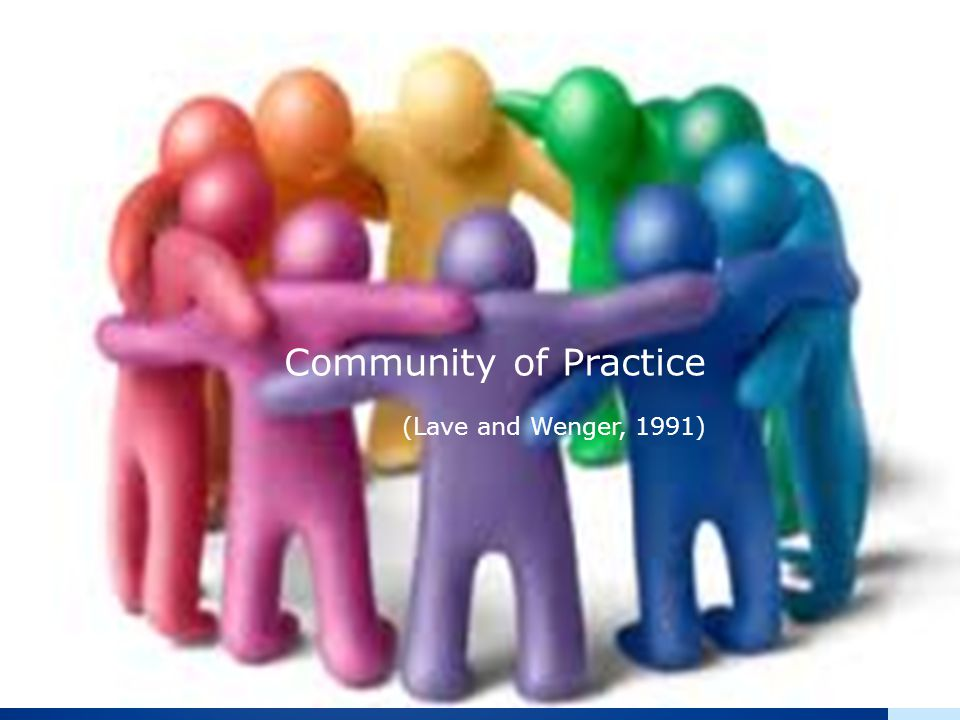 Community of Practice (Lave and Wenger, 1991)