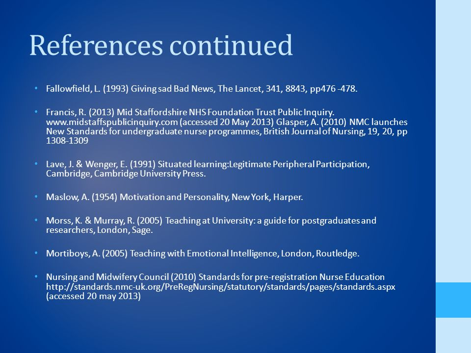 References continued Fallowfield, L. (1993) Giving sad Bad News, The Lancet, 341, 8843, pp476 -478.