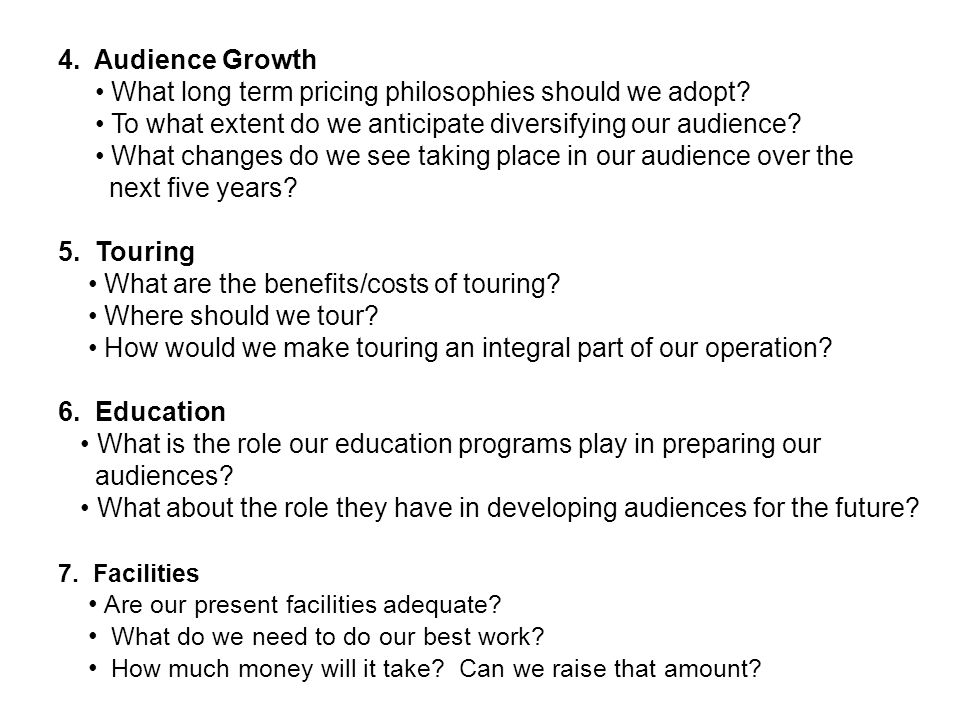4. Audience Growth What long term pricing philosophies should we adopt? To what extent do we anticipate diversifying our audience? What changes do we