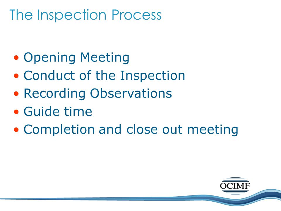 Opening Meeting Conduct of the Inspection Recording Observations Guide time Completion and close out meeting The Inspection Process