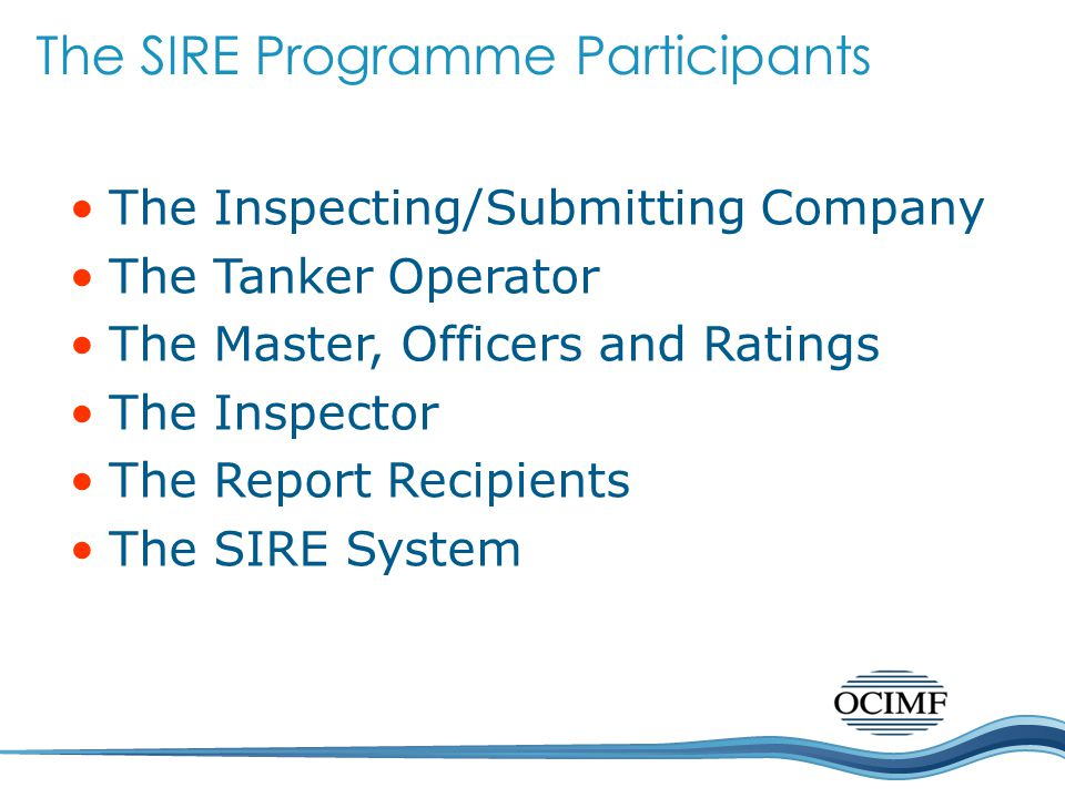 The Inspecting/Submitting Company The Tanker Operator The Master, Officers and Ratings The Inspector The Report Recipients The SIRE System The SIRE Pr