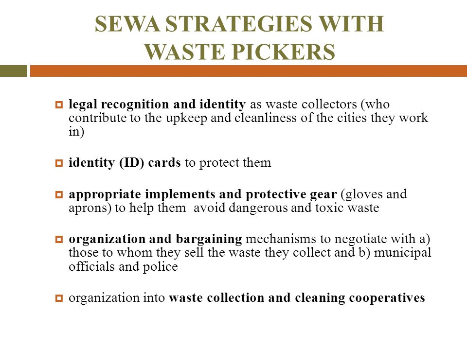 SEWA STRATEGIES WITH WASTE PICKERS  legal recognition and identity as waste collectors (who contribute to the upkeep and cleanliness of the cities th