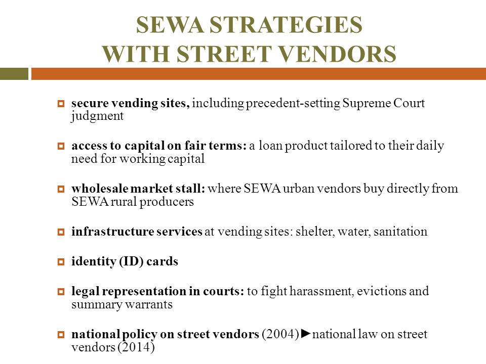 SEWA STRATEGIES WITH STREET VENDORS  secure vending sites, including precedent-setting Supreme Court judgment  access to capital on fair terms: a lo