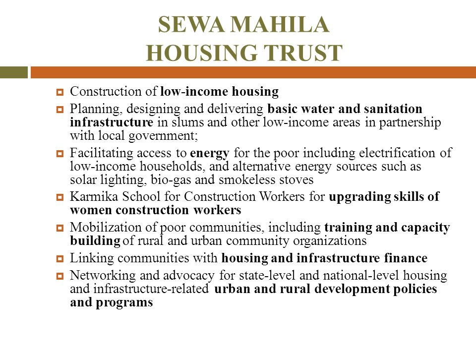 SEWA MAHILA HOUSING TRUST  Construction of low-income housing  Planning, designing and delivering basic water and sanitation infrastructure in slums