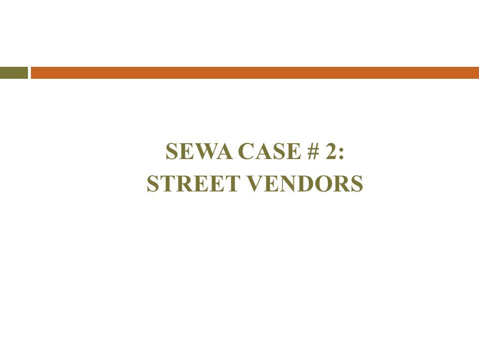 SEWA CASE # 2: STREET VENDORS