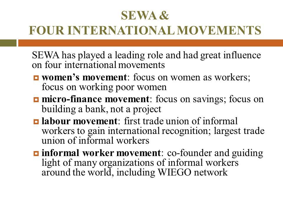 SEWA & FOUR INTERNATIONAL MOVEMENTS SEWA has played a leading role and had great influence on four international movements  women's movement: focus o