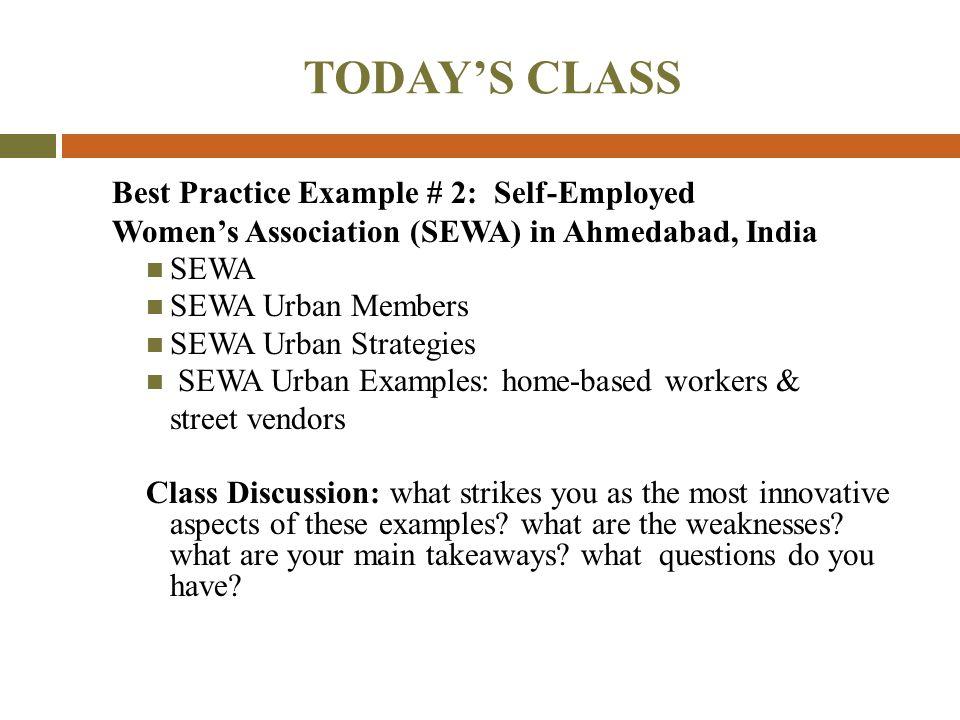 TODAY'S CLASS Best Practice Example # 2: Self-Employed Women's Association (SEWA) in Ahmedabad, India SEWA SEWA Urban Members SEWA Urban Strategies SE