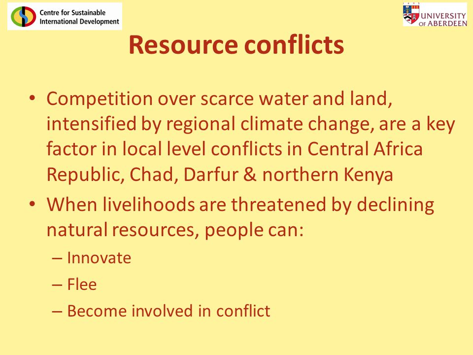 Resource conflicts Competition over scarce water and land, intensified by regional climate change, are a key factor in local level conflicts in Centra