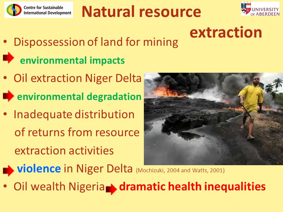 Natural resource extraction Dispossession of land for mining environmental impacts Oil extraction Niger Delta environmental degradation Inadequate dis