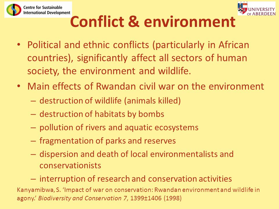 Conflict & environment Political and ethnic conflicts (particularly in African countries), significantly affect all sectors of human society, the envi