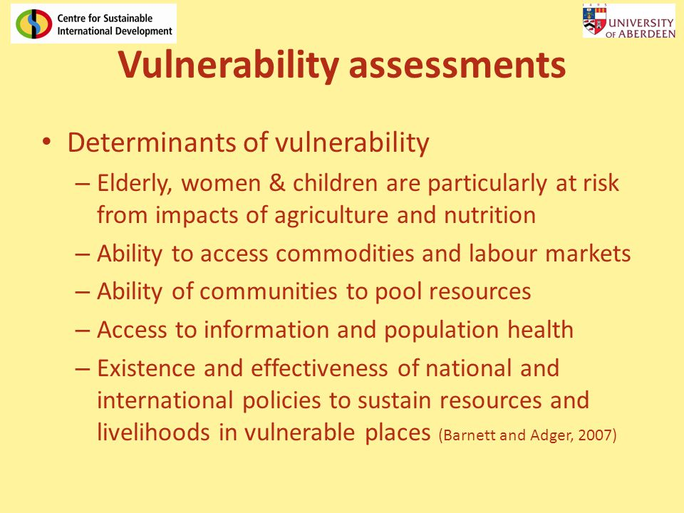 Vulnerability assessments Determinants of vulnerability – Elderly, women & children are particularly at risk from impacts of agriculture and nutrition