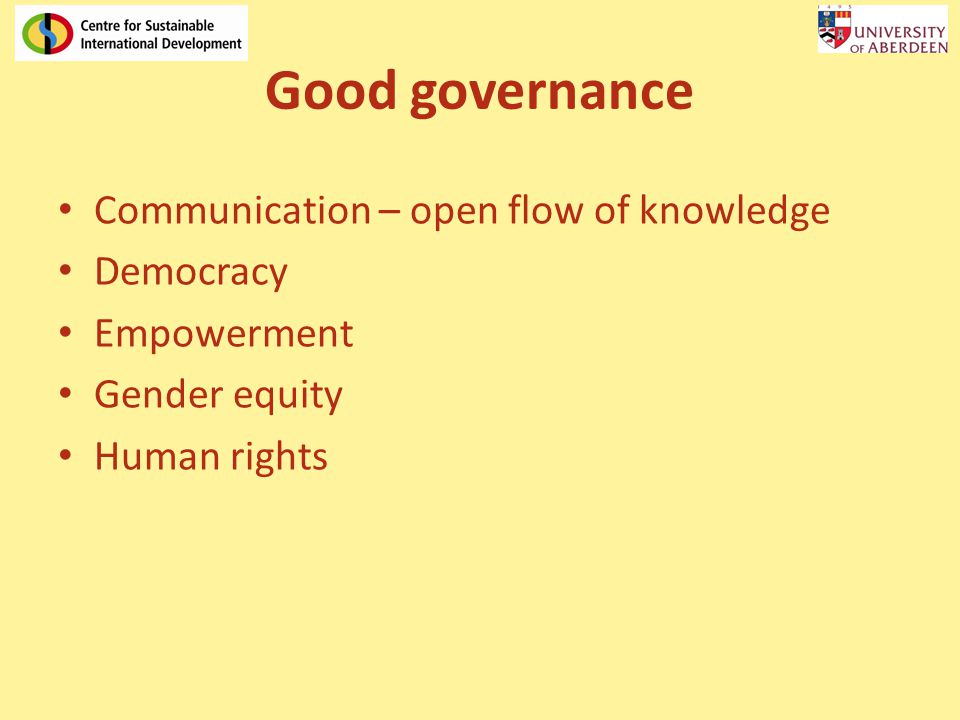 Good governance Communication – open flow of knowledge Democracy Empowerment Gender equity Human rights