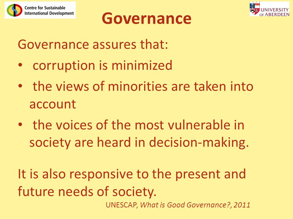 Governance Governance assures that: corruption is minimized the views of minorities are taken into account the voices of the most vulnerable in societ
