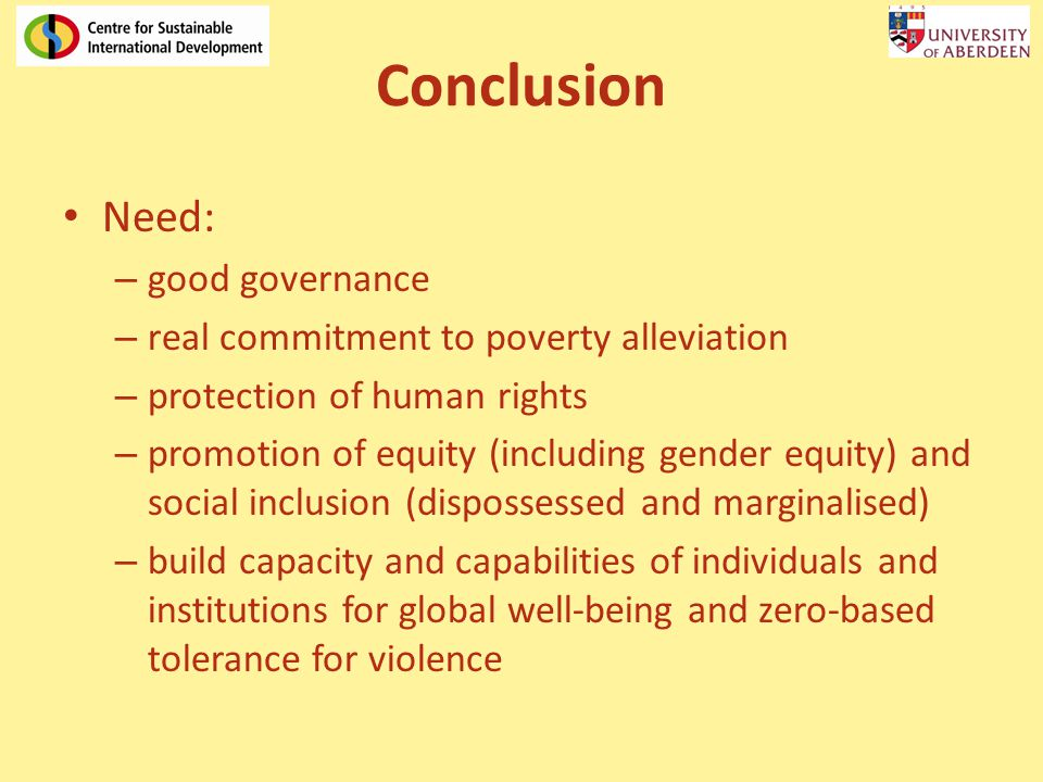 Conclusion Need: – good governance – real commitment to poverty alleviation – protection of human rights – promotion of equity (including gender equit