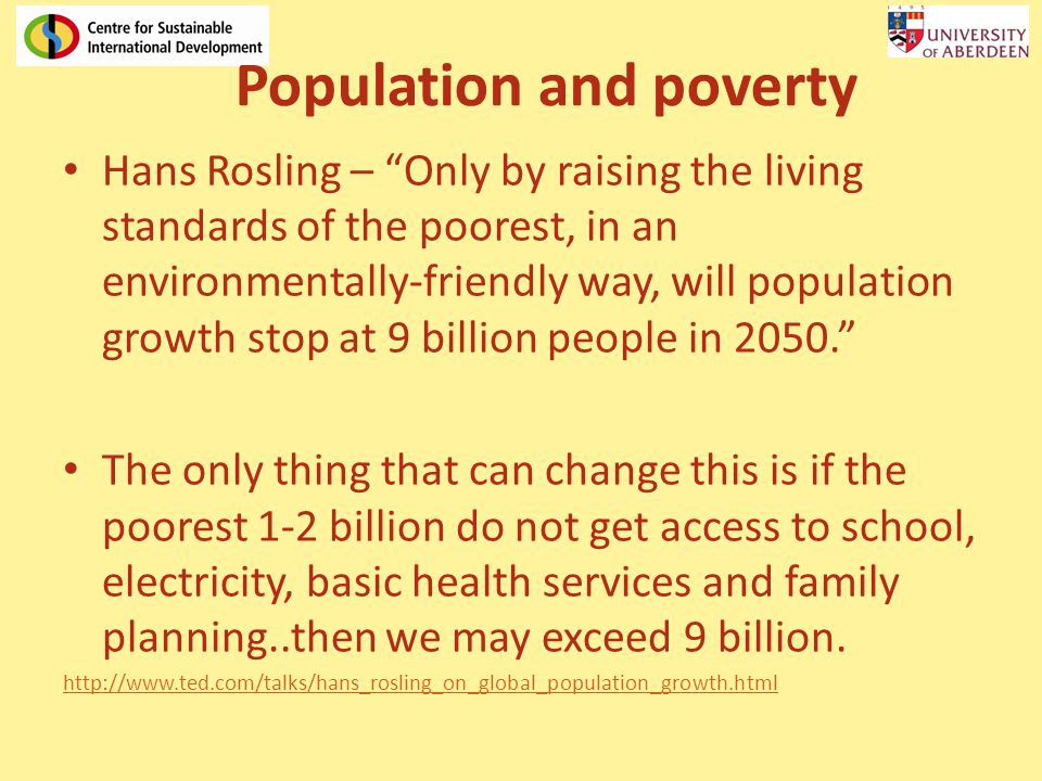 "Population and poverty Hans Rosling – ""Only by raising the living standards of the poorest, in an environmentally-friendly way, will population growth"