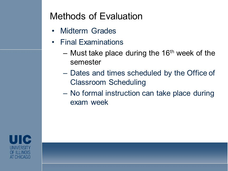 Midterm Grades Final Examinations –Must take place during the 16 th week of the semester –Dates and times scheduled by the Office of Classroom Schedul
