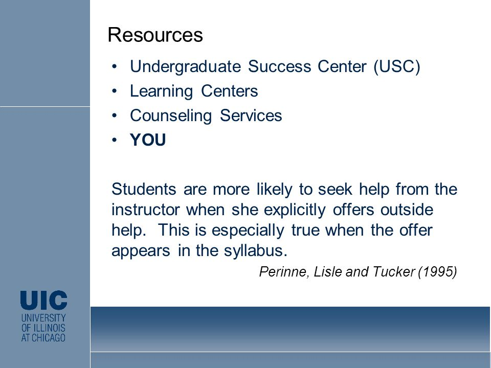 Undergraduate Success Center (USC) Learning Centers Counseling Services YOU Students are more likely to seek help from the instructor when she explicitly offers outside help.