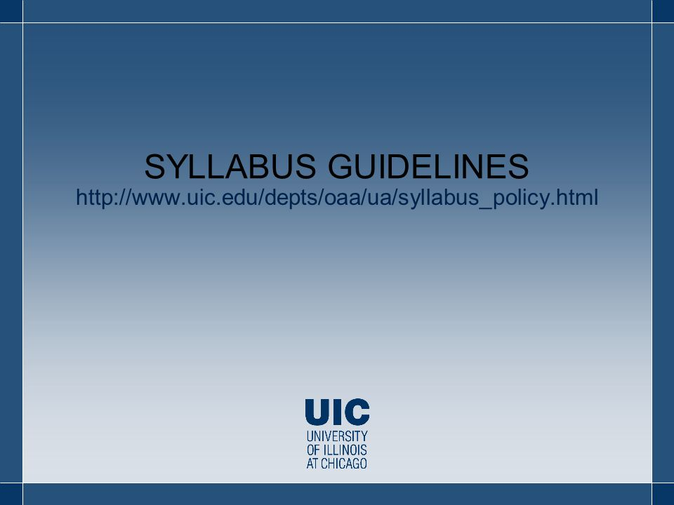 http://www.uic.edu/depts/oaa/ua/syllabus_policy.html SYLLABUS GUIDELINES