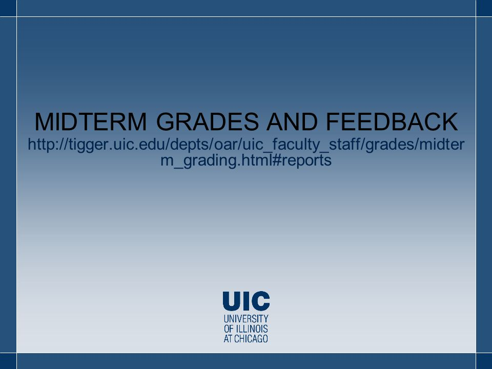 http://tigger.uic.edu/depts/oar/uic_faculty_staff/grades/midter m_grading.html#reports MIDTERM GRADES AND FEEDBACK
