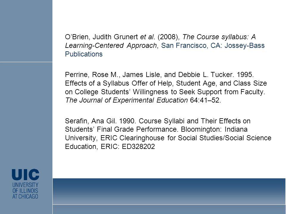 O'Brien, Judith Grunert et al. (2008), The Course syllabus: A Learning-Centered Approach, San Francisco, CA: Jossey-Bass Publications Perrine, Rose M.