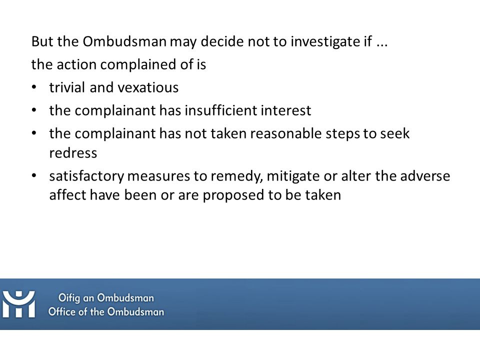 But the Ombudsman may decide not to investigate if...