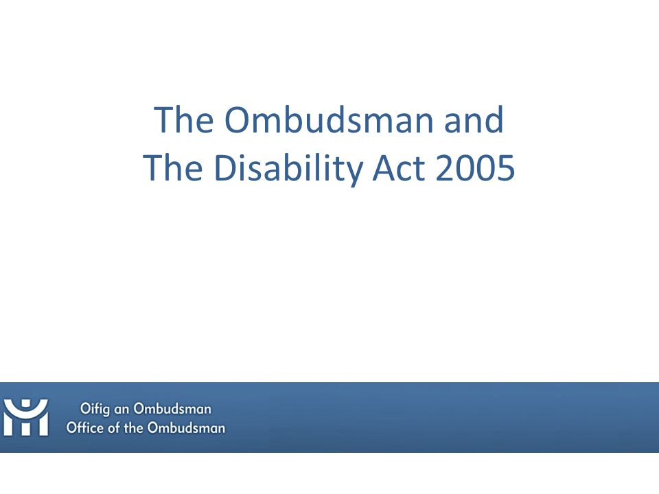 The Ombudsman and The Disability Act 2005