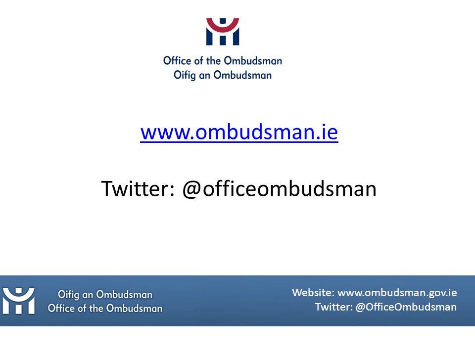 www.ombudsman.ie Twitter: @officeombudsman Website: www.ombudsman.gov.ie Twitter: @OfficeOmbudsman