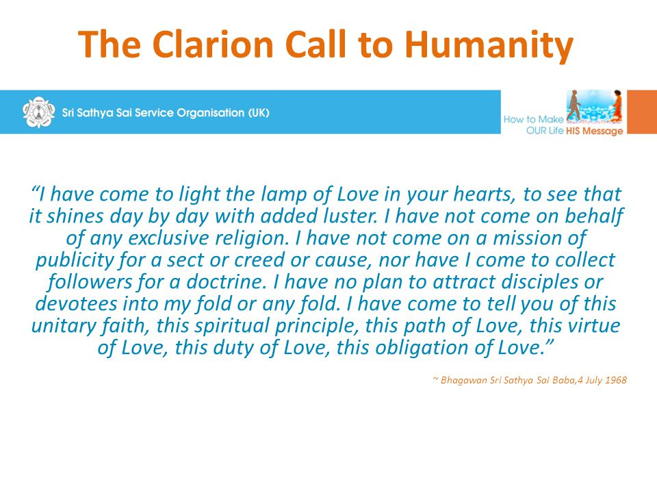 The Clarion Call to Humanity I have come to light the lamp of Love in your hearts, to see that it shines day by day with added luster.