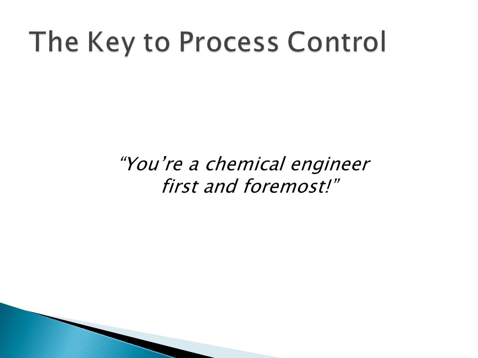 You're a chemical engineer first and foremost!