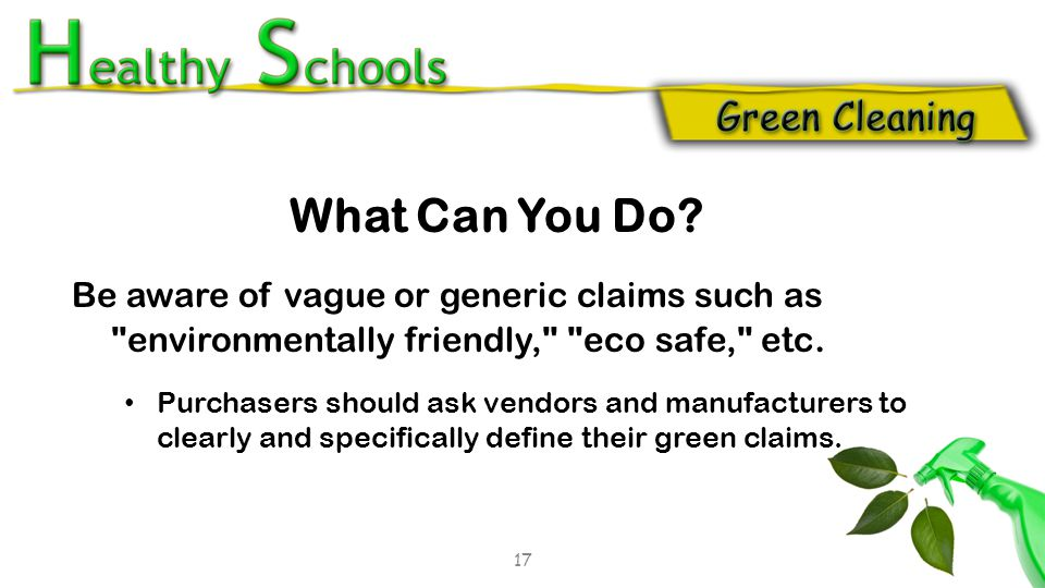 Be aware of vague or generic claims such as environmentally friendly, eco safe, etc.