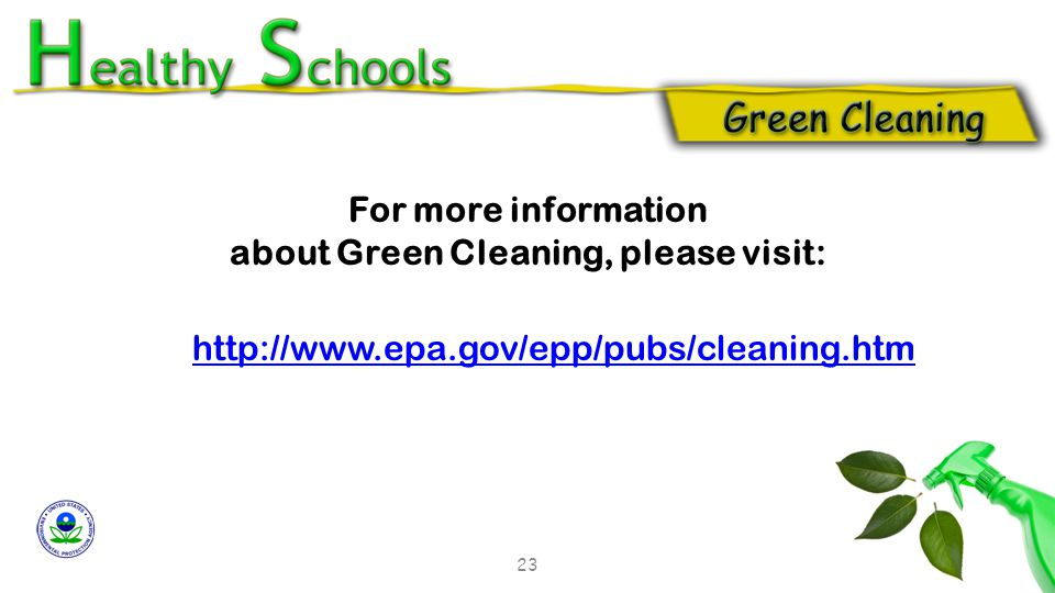 http://www.epa.gov/epp/pubs/cleaning.htm For more information about Green Cleaning, please visit: 23