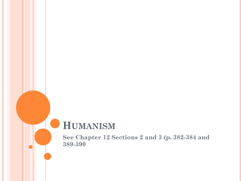 H UMANISM See Chapter 12 Sections 2 and 3 (p. 382-384 and 389-390
