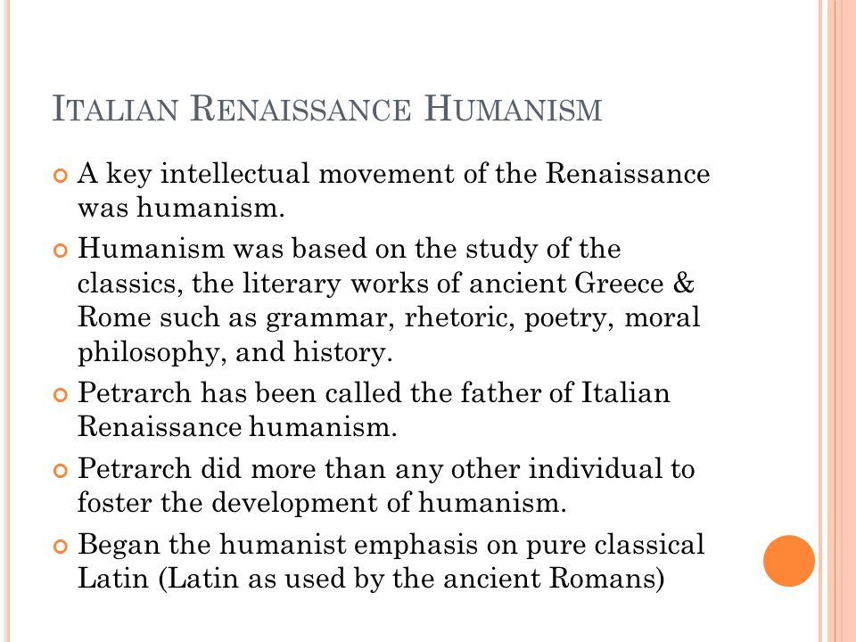 I TALIAN R ENAISSANCE H UMANISM A key intellectual movement of the Renaissance was humanism.