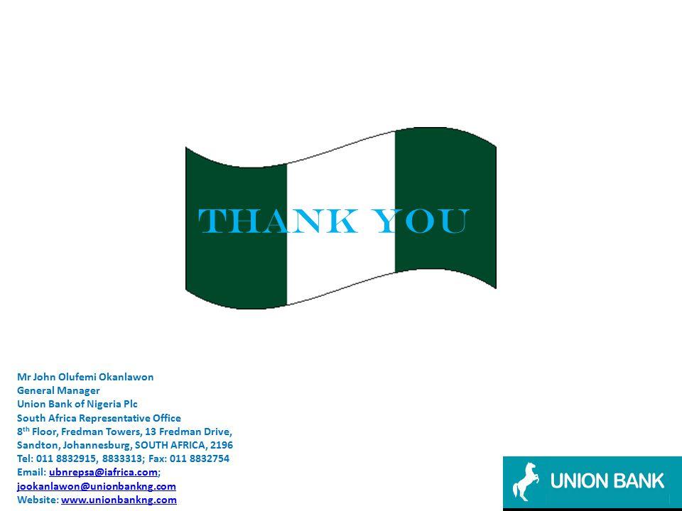 Thank you Mr John Olufemi Okanlawon General Manager Union Bank of Nigeria Plc South Africa Representative Office 8 th Floor, Fredman Towers, 13 Fredman Drive, Sandton, Johannesburg, SOUTH AFRICA, 2196 Tel: 011 8832915, 8833313; Fax: 011 8832754 Email: ubnrepsa@iafrica.com;ubnrepsa@iafrica.com jookanlawon@unionbankng.com Website: www.unionbankng.comwww.unionbankng.com