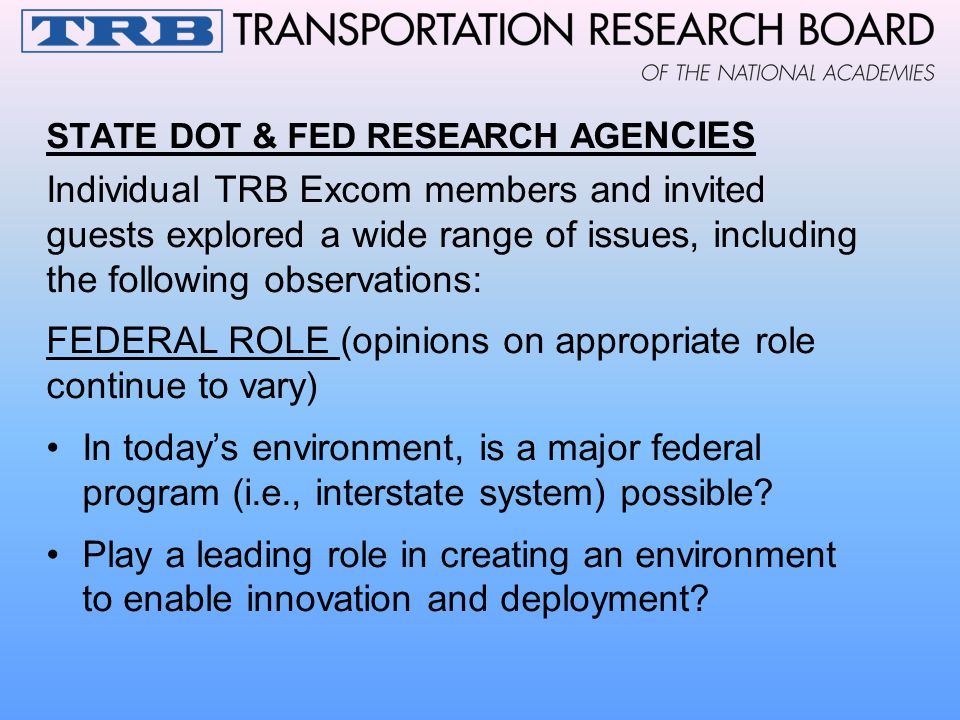 STATE DOT & FED RESEARCH AGE NCIES Individual TRB Excom members and invited guests explored a wide range of issues, including the following observatio