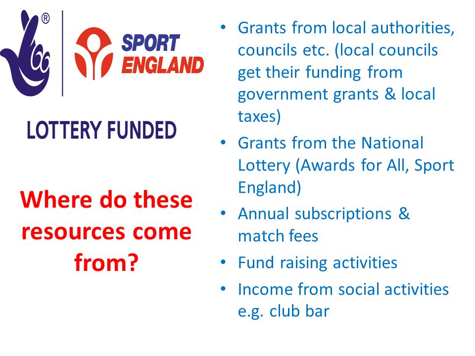 Where do these resources come from? Grants from local authorities, councils etc. (local councils get their funding from government grants & local taxe