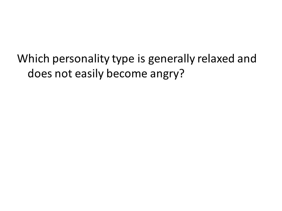 Which personality type is generally relaxed and does not easily become angry?