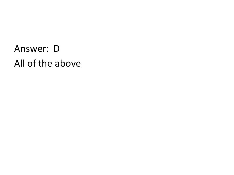Answer: D All of the above