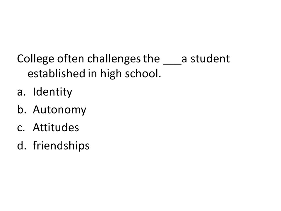 College often challenges the ___a student established in high school.