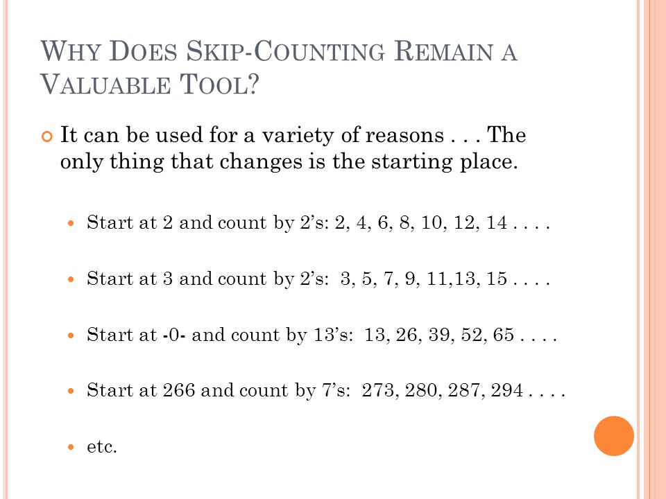 W HY D OES S KIP -C OUNTING R EMAIN A V ALUABLE T OOL ? It can be used for a variety of reasons... The only thing that changes is the starting place.