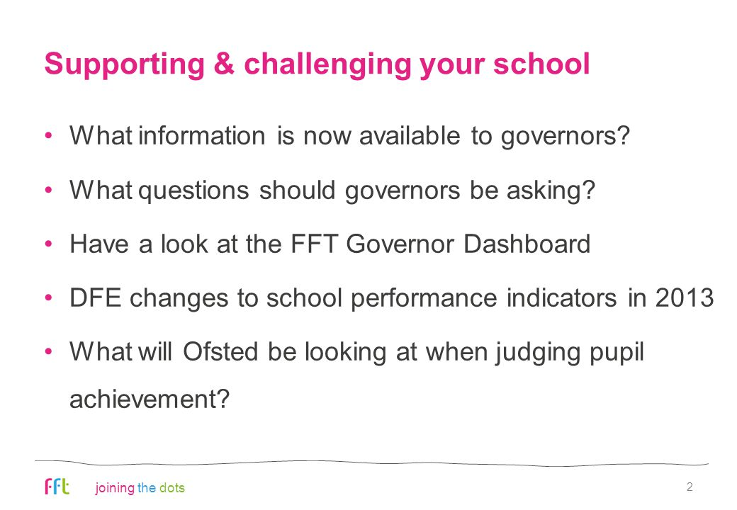 joining the dots 3 the best governing bodies know exactly how well their pupils perform across the curriculum and whether they are making sufficient progress in relation to similar schools Understanding data...