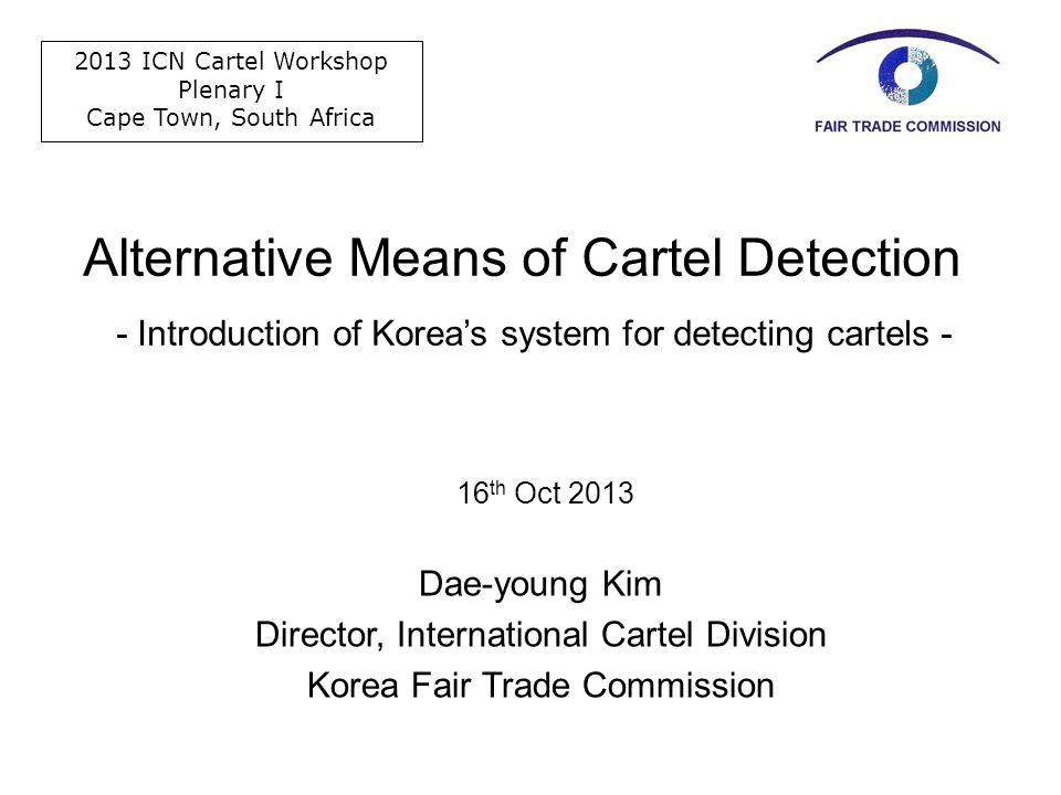 Alternative Means of Cartel Detection 16 th Oct 2013 Dae-young Kim Director, International Cartel Division Korea Fair Trade Commission - Introduction