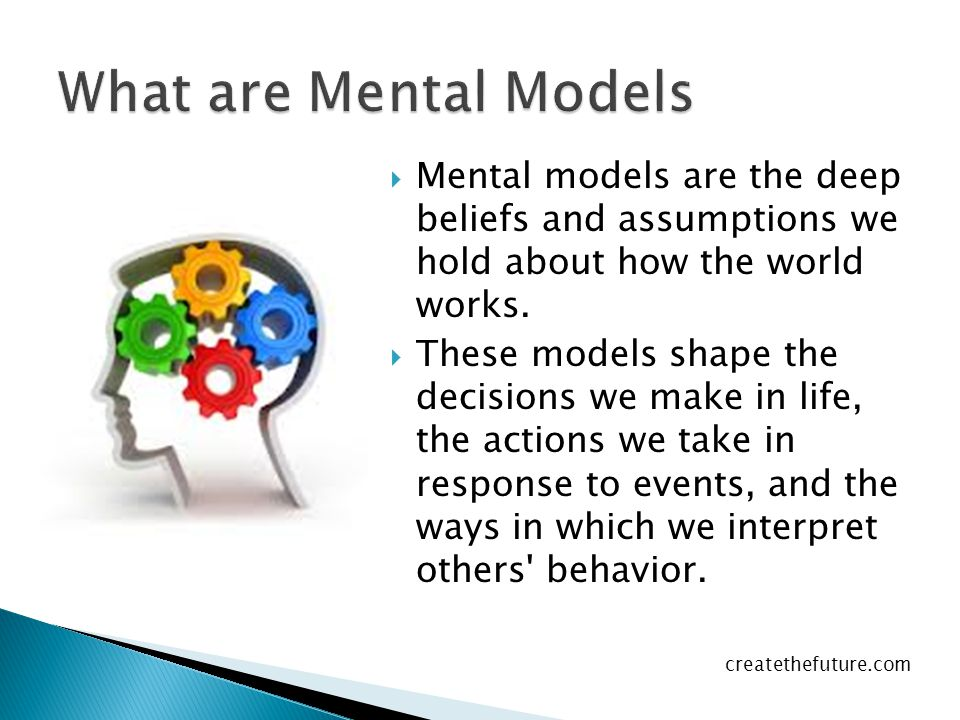  Mental models are the deep beliefs and assumptions we hold about how the world works.