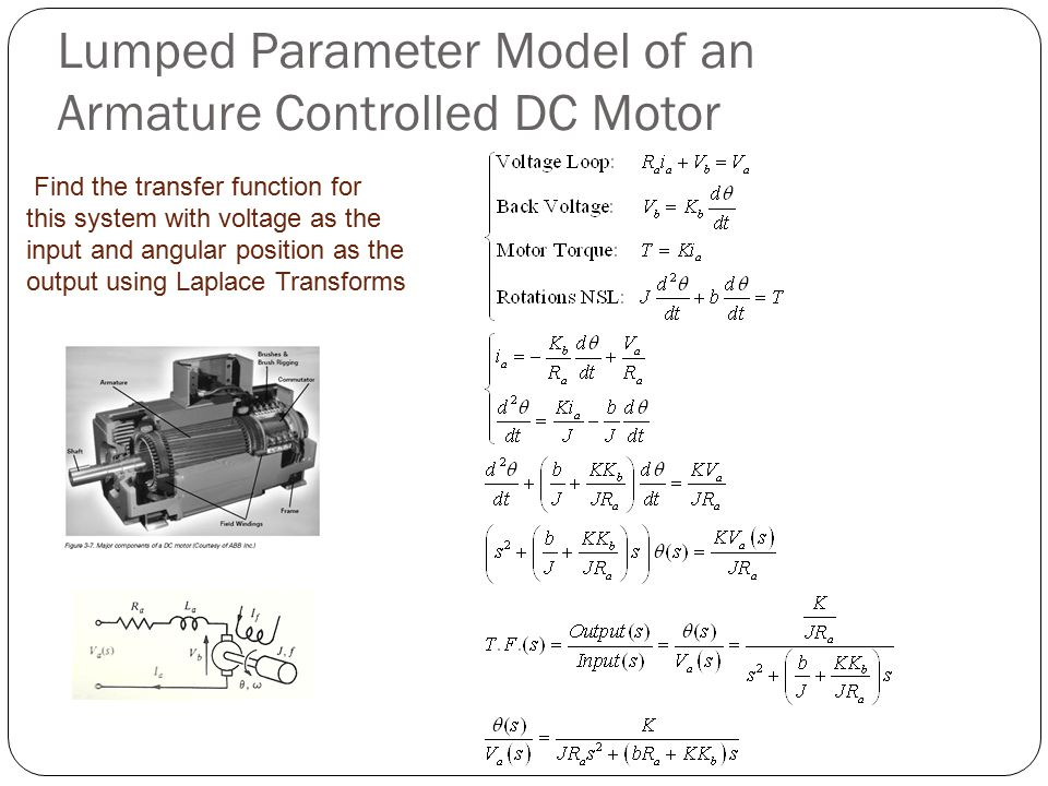 Lumped Parameter Model of an Armature Controlled DC Motor Find the transfer function for this system with voltage as the input and angular position as the output using Laplace Transforms