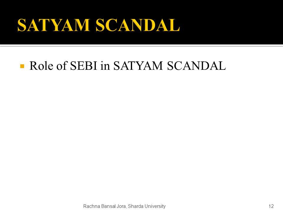  Role of SEBI in SATYAM SCANDAL 12Rachna Bansal Jora, Sharda University